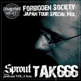 Sprout Podcast VOL.3 -FORBIDDEN SOCIETY JAPAN TOUR SPECIAL MIX- feat. TAK666