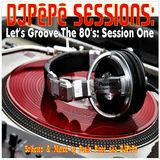 DJPêPê Sessions Let's Groove The 80's: Session One