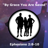 By Grace You are Saved - Ephesians 2:8-10