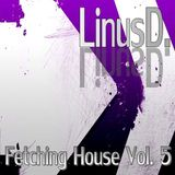 LinusD. - Fetching House Vol. 5
