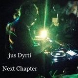 Jus Dyrti - Next Chapter