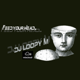 DJ Loopy M Presents : Feed Your Head