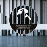 MFSoundcast #003 mixed by Arsec Sagittarii