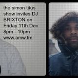 2nd hour of the simon titus show invites DJ BRIXTON Friday 11th Dec 2015