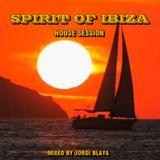 Spirit of Ibiza (House session 2011 Mixed by Jordi Blaya)