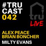 TRUcast 042 - Alex Peace, Brian Boncher, Milty Evans
