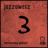 Jazzawesz - Anniversary Podcast III