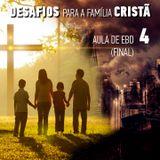 Aula EBD 4 (Final) - Desafios para a Família Cristã