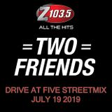 Two Friends - Drive @ Five Streetmix - July 19 2019