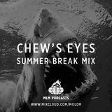 MLM / Chew's Eyes Summer Break Mix