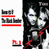Boom 92 & The Black Bomber, pt.3@Yeke