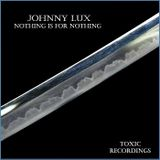 Johnny Lux - Nothing Is For Nothing