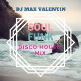 DJ Max Valentin - Soul Fun Disco House Mix (July 2018)
