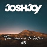 Ten Reasons To Listen #3 (mixed by JoshJoy)
