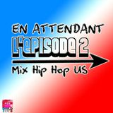 En attendant l'EPISODE 2 : Mix Hip Hop US.