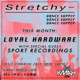 Stretchy Dance Supply w/ Loyal Hardware & Sport Recordings 23rd March 2019