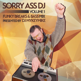 "Sorry Ass Dj Vol. 1 ""Funky Breaks & Bass Mix"" presented by Dj MyKeyMiKe"