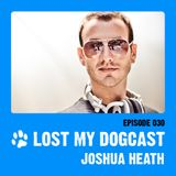 Lost My Dogcast 30 - Joshua Heath