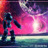 RAUM 107 - D A W N  Pt. II
