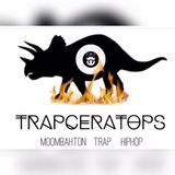 TRAPCERATOPS (TRAP/MOOMBAHTON/HIPHOP)