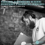 Parallel Dimensions w/Rikki Humphrey & Harry MC (Khrono) 22nd September 2016