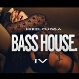 MiKel CuGGa-BASS HOUSE IV