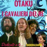 """Otaku - """"Dedicato a te"""" I Cavalieri del Re"""