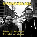 RETROPOD012 - Slow It Down's Alright mixtape (Feb 2013)