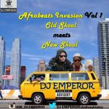 AFROBEATS INVASION MIX VOL.1 (OLD SKOOL MEETS NEW SKOOL) - DJ EMPEROR