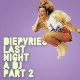 DIEPVRIES - LAST NIGHT A DJ PART 2