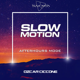 SLOW MOTION - AfterHours Mode - Ozcar Ciccone