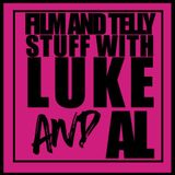 FILM AND TELLY STUFF WITH LUKE AND AL PT 16