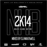 2k14 - NHB mixed by DJ Maxxwell - Never Heard Before