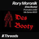 THREADS PROMOTERS UNITE MIX SERIES #003 - Rory Moronik (Das Booty)