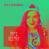 DJ Lobinha - Euro 90's SetMix Vol. 03