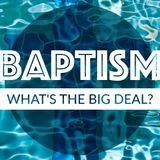 Baptism - What's the Big Deal? (Audio)