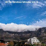 30 Tremendous Minutes Volume 5