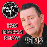 Tom Ingram Show #105