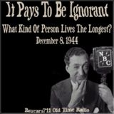 It Pays To Be Ignorant - What Kind Of Person Lives The Longest (12-08-44)