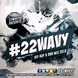 #22WAVY Hip Hop & RnB Mix 2016 Mixed By @DJWAVYJ