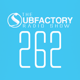 The Subfactory Radio Show #262