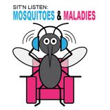 Sit'N Listen! Episode 7: Mosquitoes And Maladies