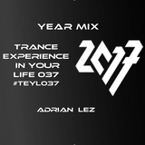 Trance Experience in Your Life 037. #TEYL037 Year Mix 2017!