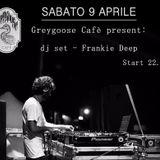 """Greygoose Cafè"" present dj set Frankie Deep : 09/04/2016"
