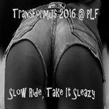 Transformus 2016 @ PLF - Slow Ride, Take It Sleazy