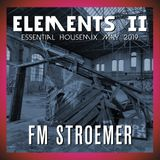 FM STROEMER - Elements II Essential Housemix May 2019 | www.fmstroemer.de
