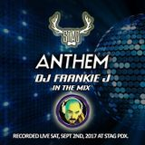 ANTHEM SARURDAY, SEPT 2ND, 2017 - DJ FRANKIE J