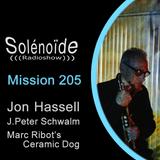 Solénoïde - Mission 205 - Jon Hassell (Ndeya), J.Peter Schwalm (RareNoise), Marc Ribot's Ceramic Dog