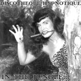 Discotheque Hypnotique... In The Jungle