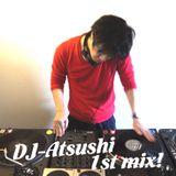 DJ-Atsushi 1st MIX!